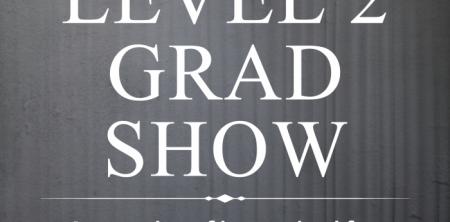 Level 2 Grad Show